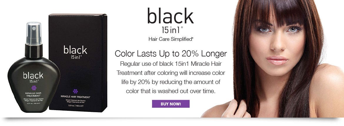 black 15in1 Hair Care Simplified. Color lasts up to 20% longer. Regular use of black 15in1 Miracle Hair Treatment after coloring with increase color life by 20% by reducing the amount of color that is washed out over time.